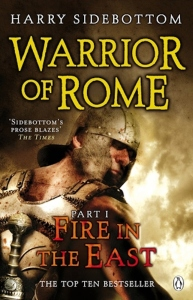 Warrior of Rome Fire in the East Harry Sidebottom
