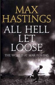 All Hell Let Loose Max Hastings