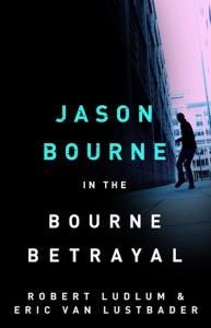 The Bourne Betrayal Robert Ludlum Eric Van Lustbader
